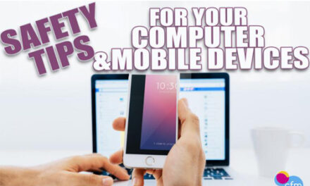 SAFETY TIPS FOR YOUR COMPUTER & MOBILE DEVICES
