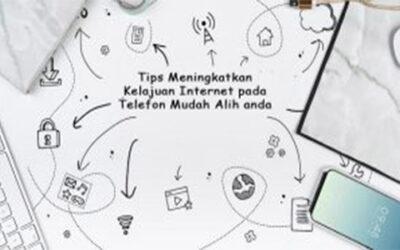 TIPS MENINGKATKAN KELAJUAN INTERNET PADA TELEFON MUDAH ALIH ANDA