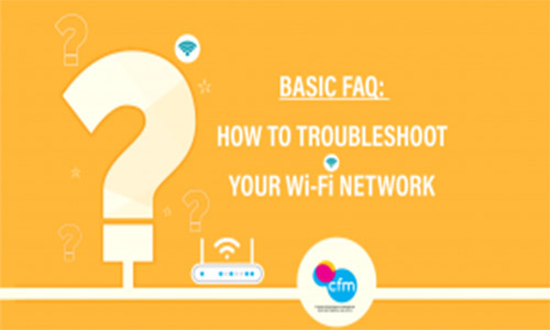 BASIC FAQ: HOW TO TROUBLESHOOT YOUR Wi-Fi NETWORK
